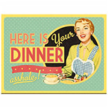 Here is Your Dinner Magnet  - 14282